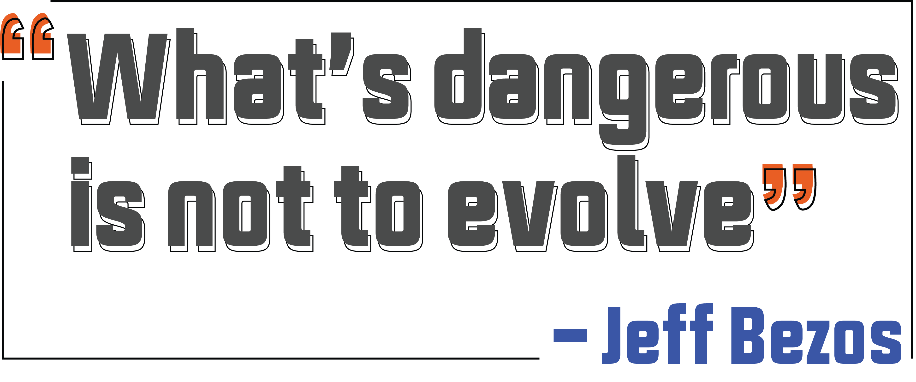 What is dangerous is not to evolve