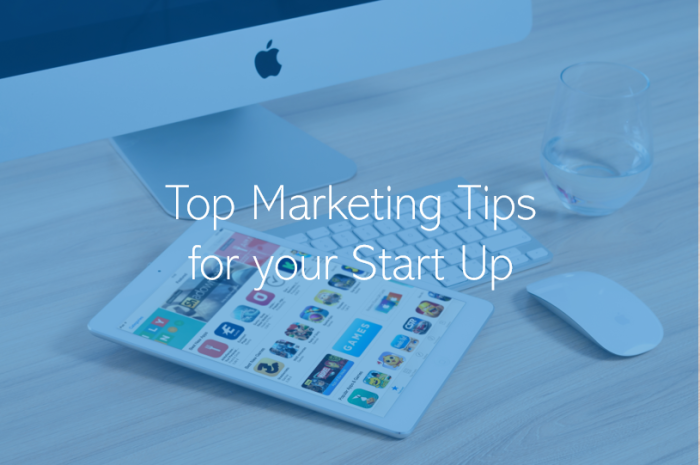 Top Marketing Tips for your Business Start Up