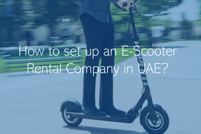 How to set up an E-Scooter Rental Company in the UAE Dubai & Abu Dhabi