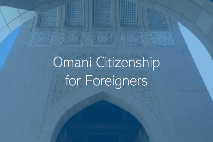 Foreigner Nationals Can Now Apply for Citizenship in Oman