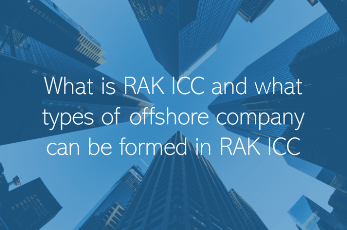 RAK International Corporate Centre What is RAK ICC and what types of offshore company can be formed in RAK ICC