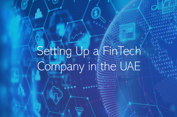 Setting Up a FinTech Company in the UAE Abu Dhabi Dubai