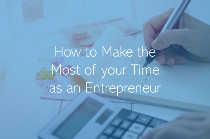 How to Make the Best of your Time being an Entrepreneur