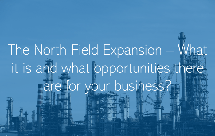 The North Field Expansion What it is and what opportunities there are for your business Qatar Doha