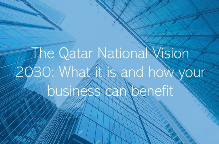 The Qatar National Vision 2030 What it is and how your business can benefit
