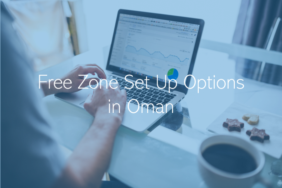 Free Zone set up options in Oman