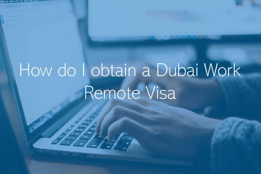 How do I obtain a Dubai Work Remote Visa What is the Dubai Work Remote Visa