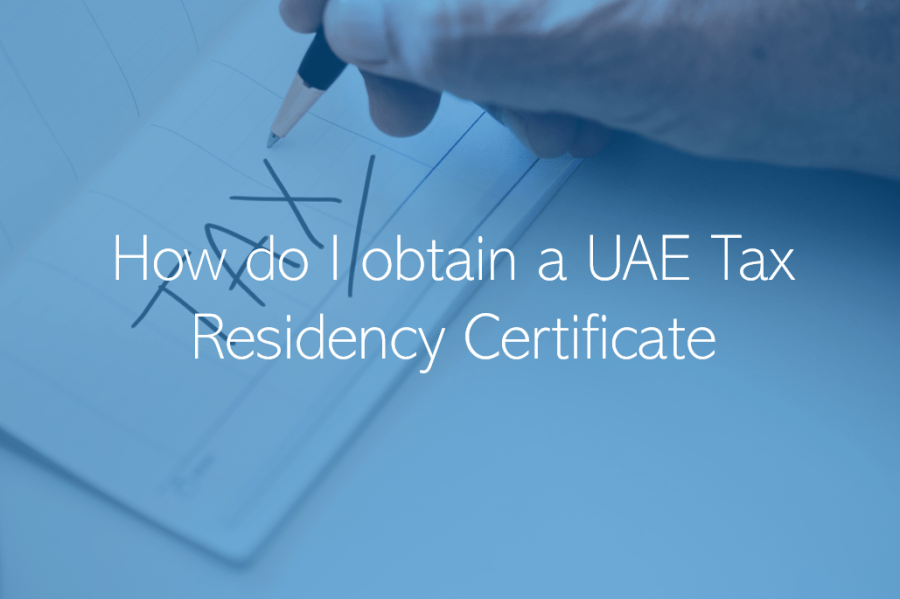 How do I obtain a Tax Domicile Certificate or a Tax Residency Certificate in the UAE Dubai  Abu Dhabi