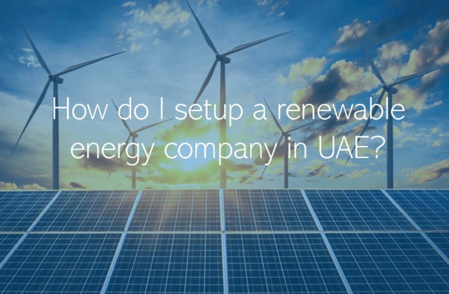 How do I setup a renewable energy company in UAE?