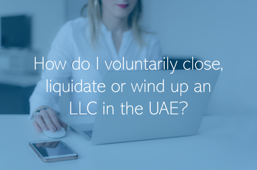 How do I voluntarily close, liquidate or wind up an LLC Company in the UAE