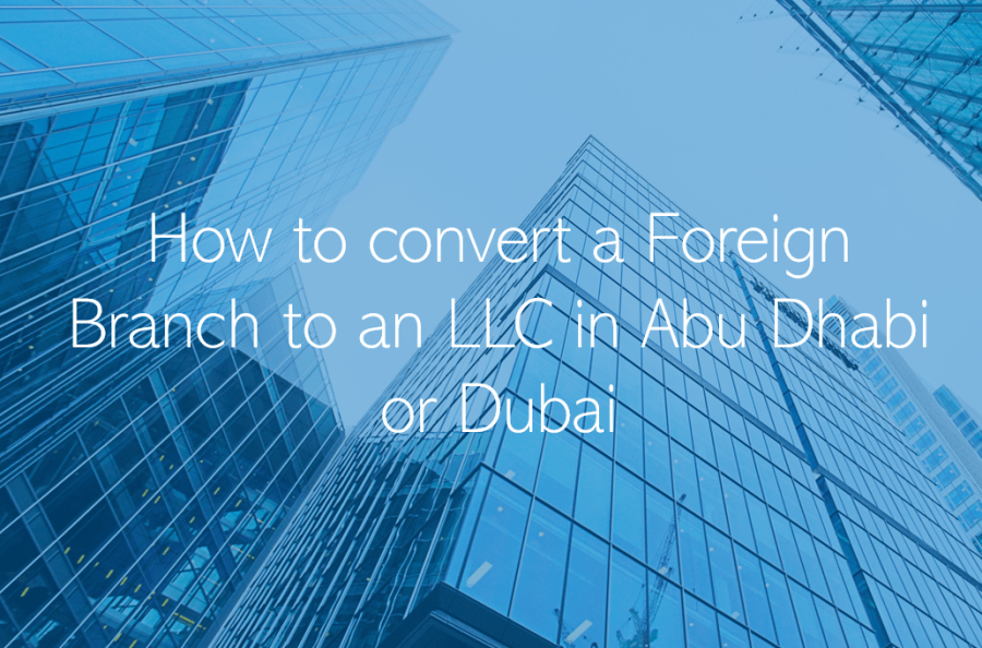 How to convert a Foreign Branch to an LLC in Abu Dhabi Dubai