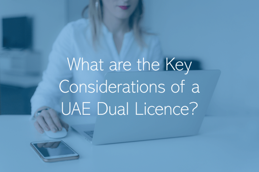 What are the key considerations of a UAE Dual Licence?