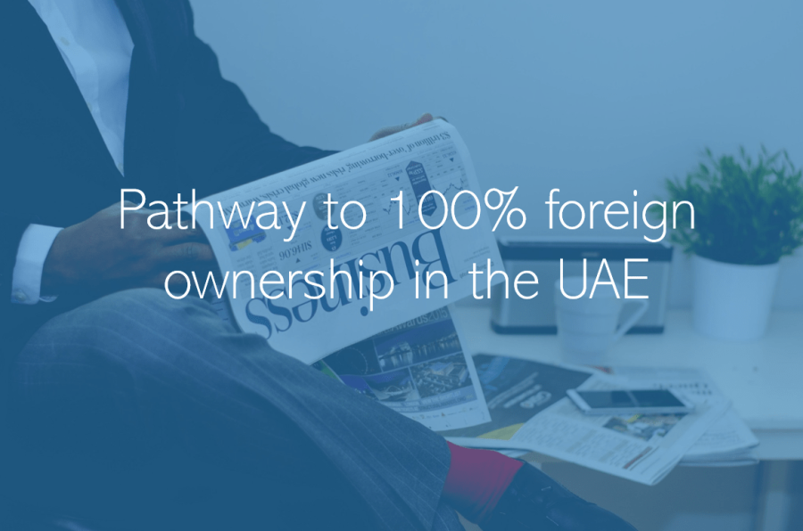 Pathway to 100% foreign ownership in the UAE Dubai Abu Dhabi