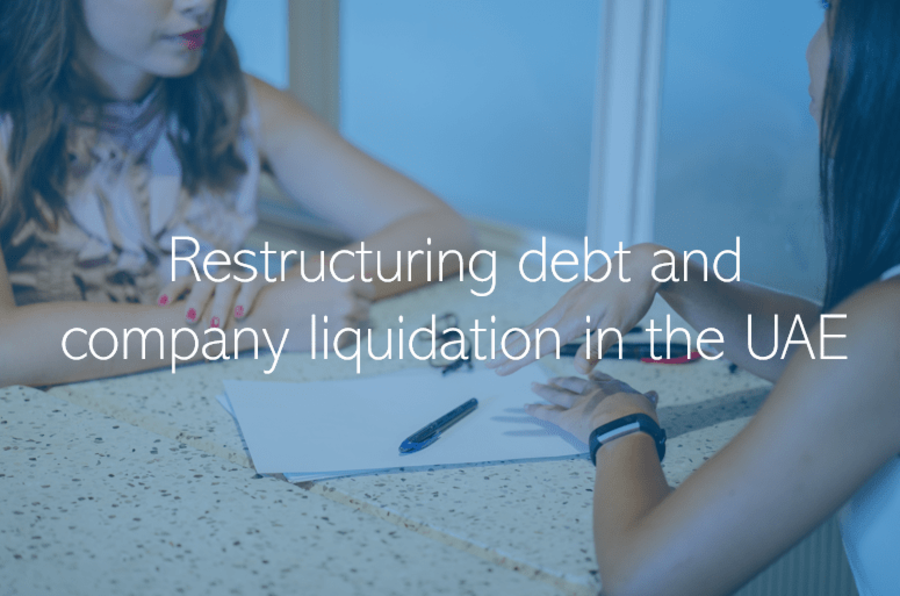 Restructuring debt and company liquidation in the UAE Dubai Abu Dhabi