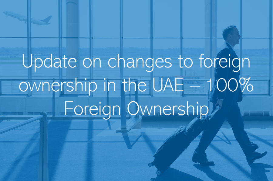 UAE allows 100 ownership of businesses for foreign investors Update on changes to foreign ownership in the UAE 100 Foreign Ownership