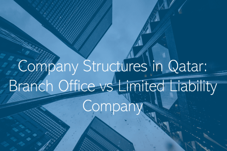 Company Structures in Qatar Branch Office vs Limited Liability Company Qatar
