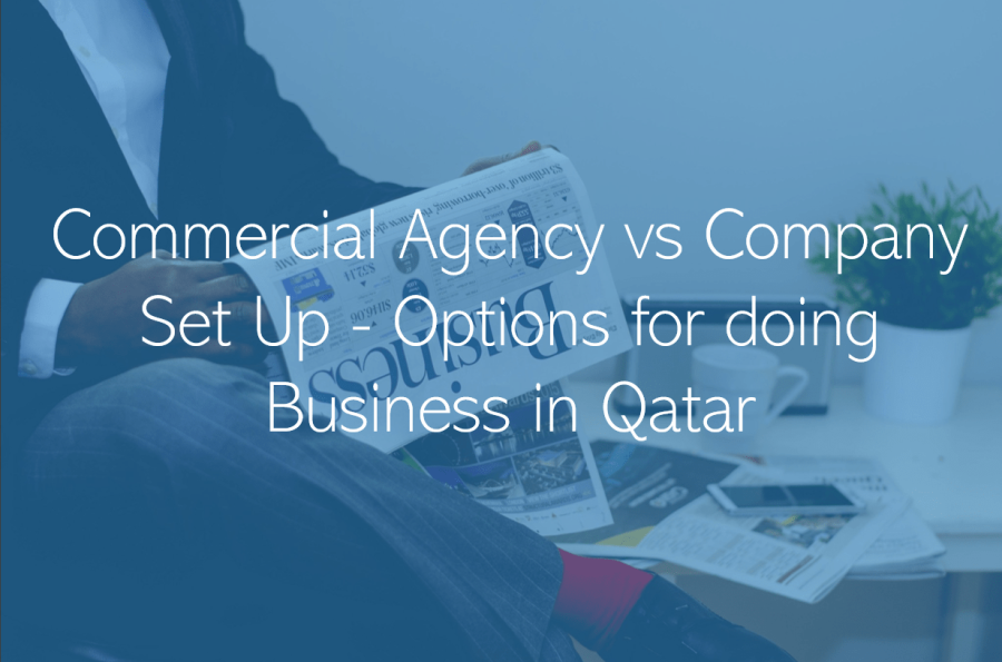 Establishing a business company in qatar Commercial Agency vs Company Set Up Options for doing Business in Qatar