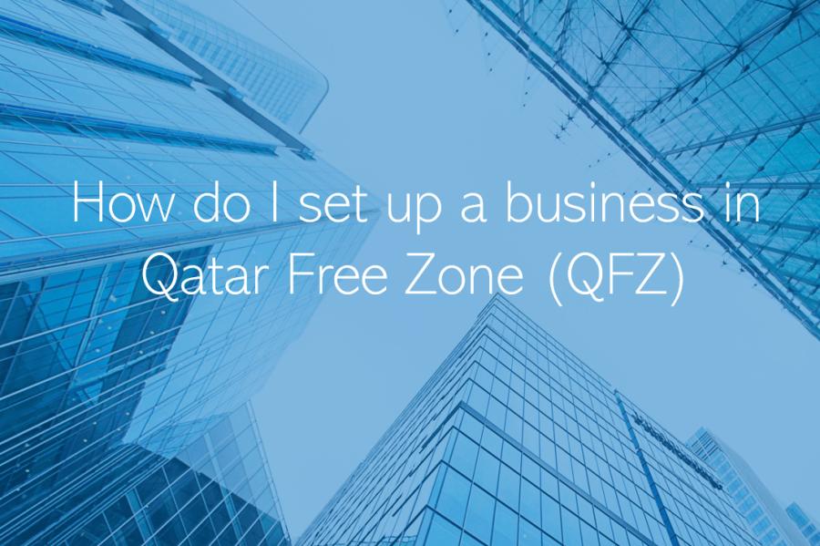 How do I set up a business in Qatar Free Zone QFZ Qatar