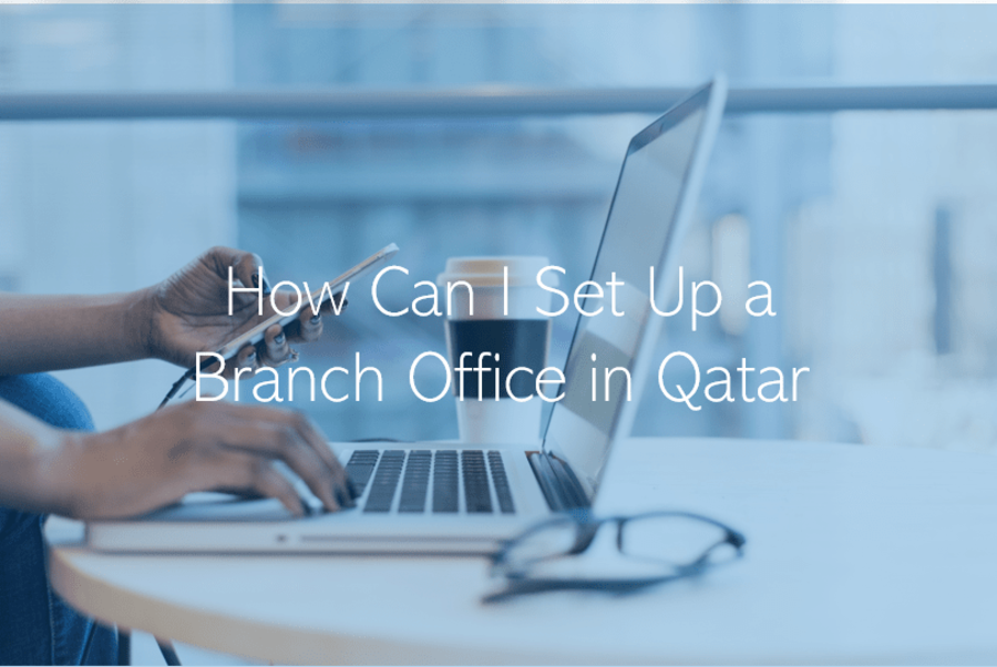How to set up a Foreign Branch Office in Qatar