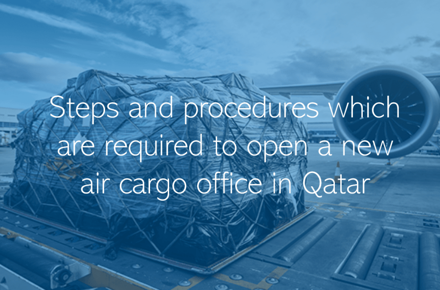 Steps and procedures which are required to open a new air cargo office Qatar