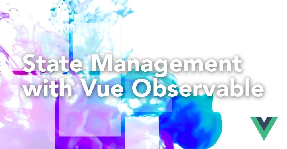 State Management with Vue Observable