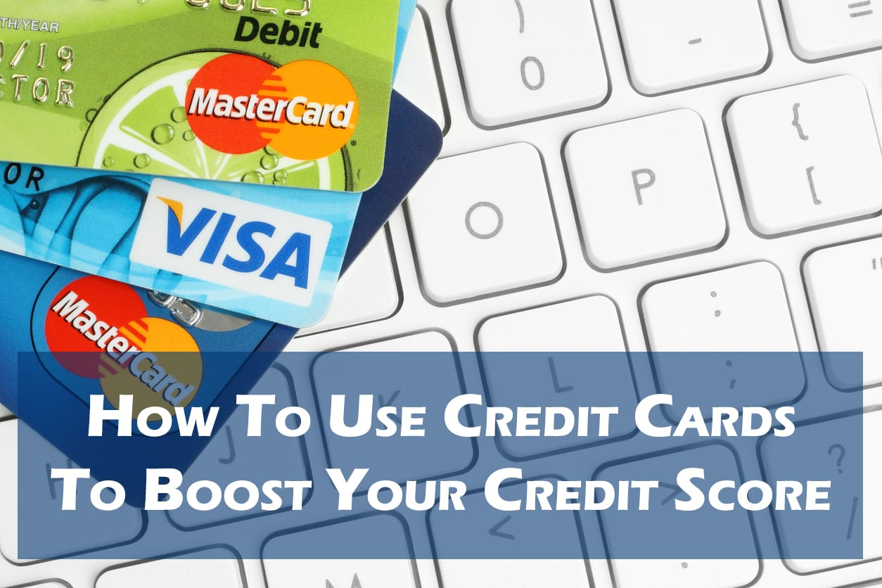 How To Use Credit Cards to Boost Your Credit Score