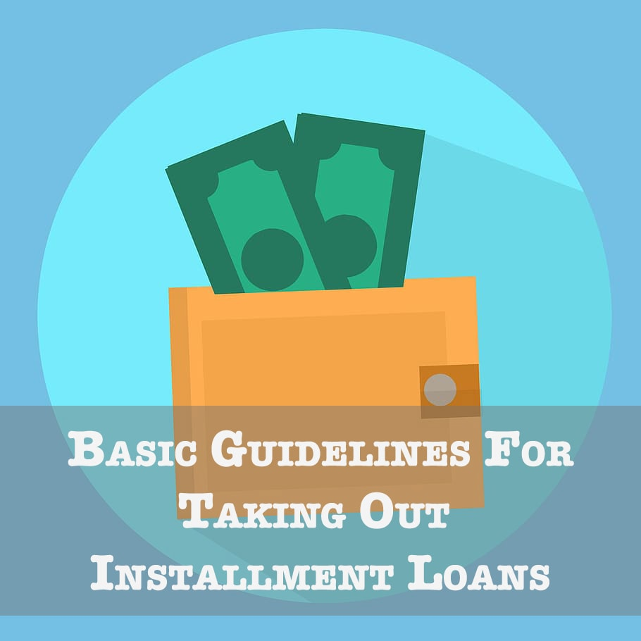 Basic Guidelines for Taking Out Installment Loans