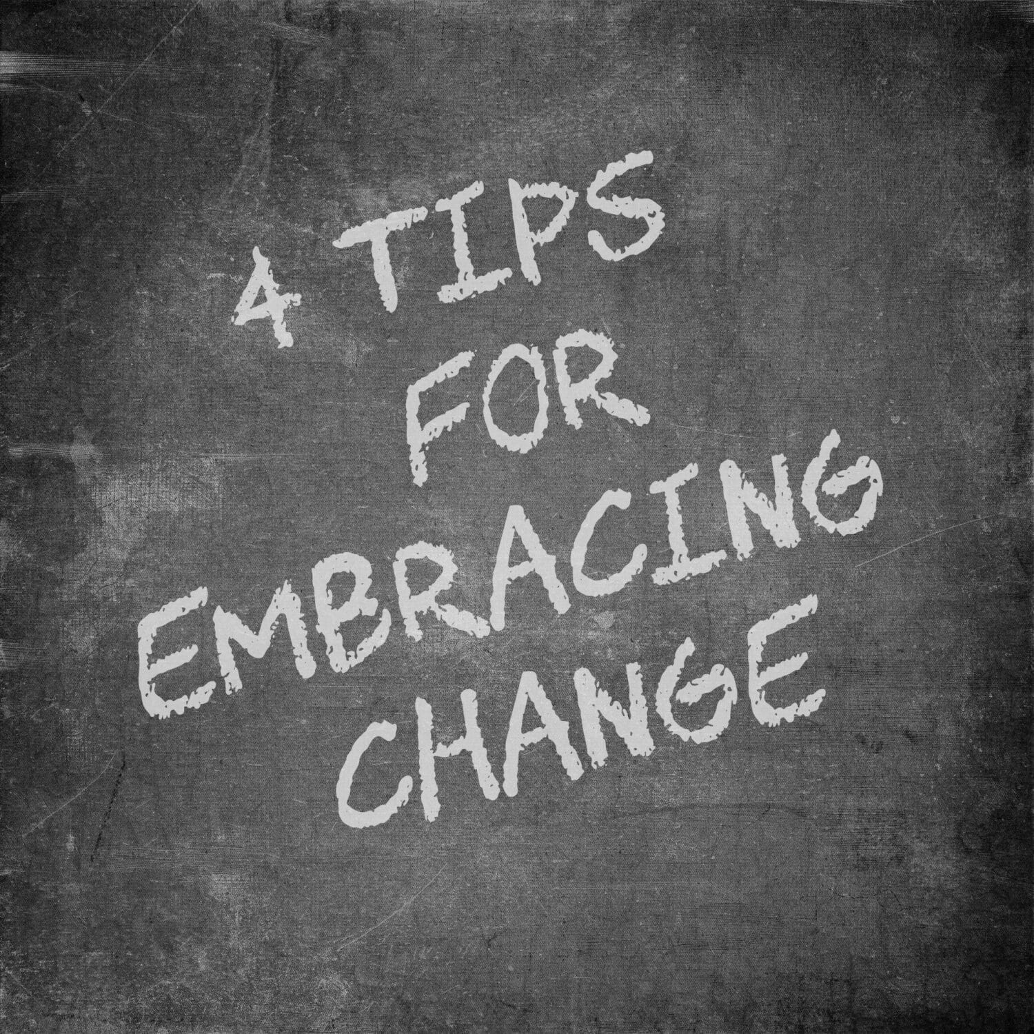 4 Tips for Embracing Change