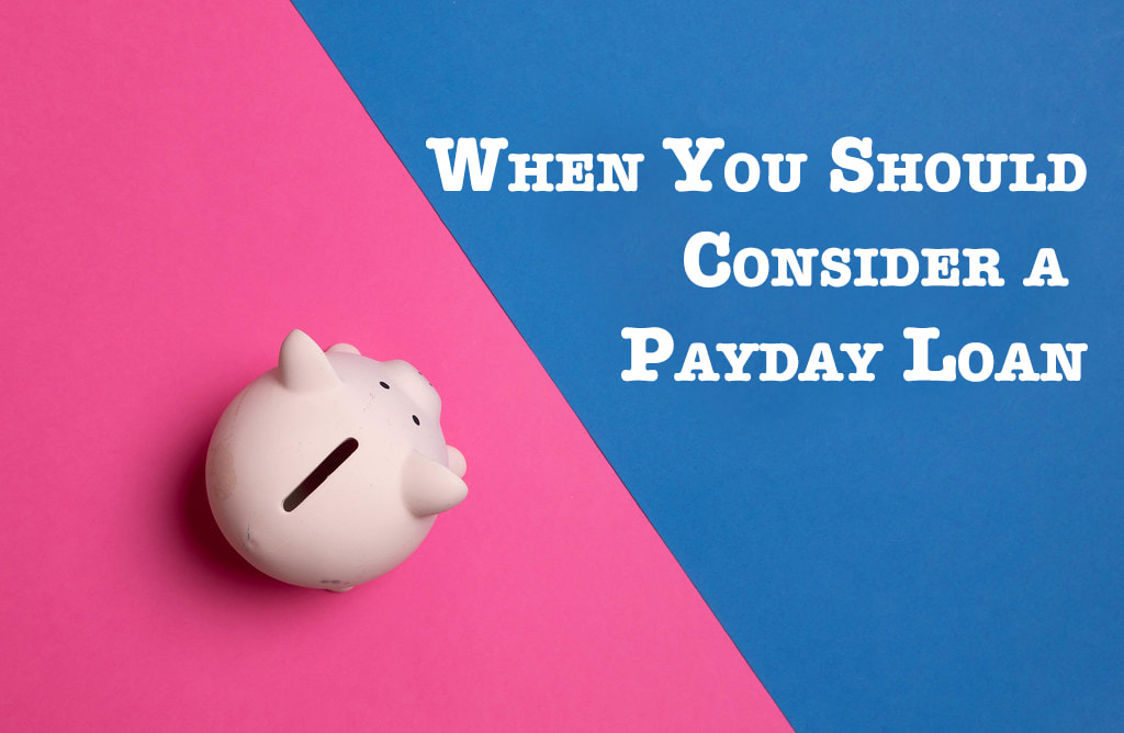 When You Should Consider a Payday Loan
