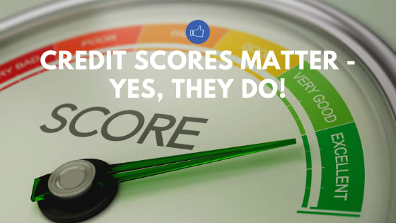 Credit Scores Matter – Yes, they do!