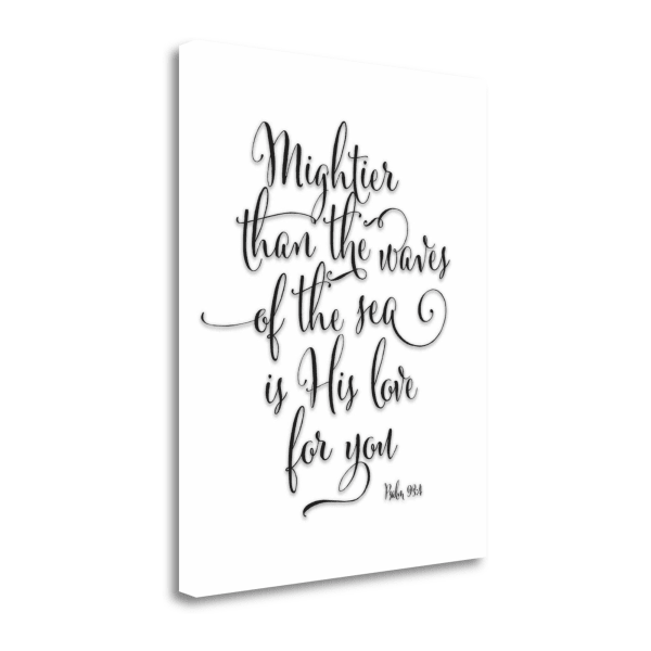 Giclee Print on Gallery Wrap Canvas 16 In. x 20 In. Psalm 93 - 4 Black And White By Tara Moss Multi Color