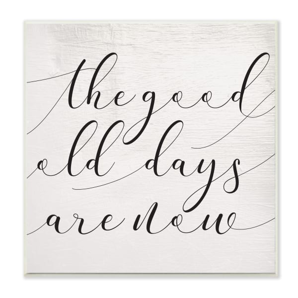 Good Old Days Are Now Phrase Home Memories Design Wood Wall Art