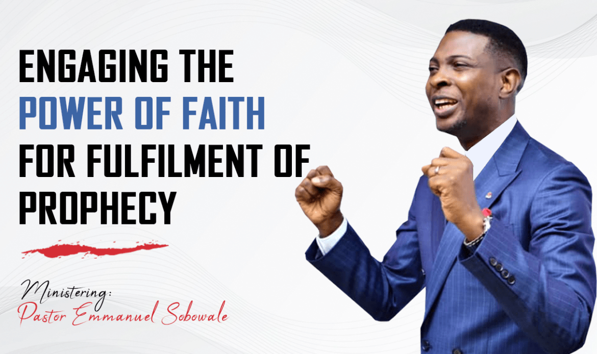 Engaging the Power of Faith for Fulfillment of Prophecy