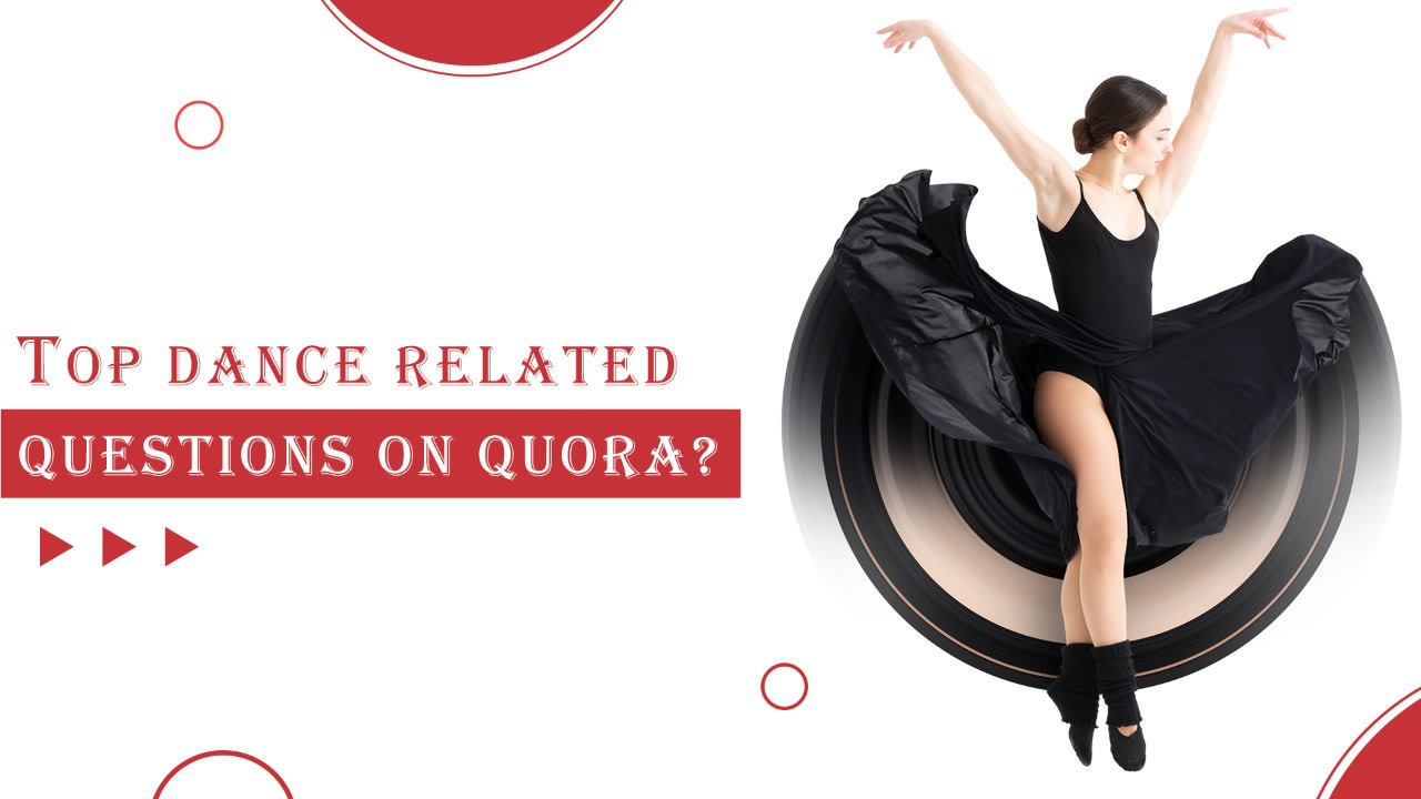 top dance related questions on Quora, questions about dance, questions and answers about dance, questions about dance answered, answers to your dance questions, most asked questions on quora, most asked questions on quora about dance, dance questions, dance education, dance community, dance knowledge, choreo n concept, dance, dance classes, best dance classes in india