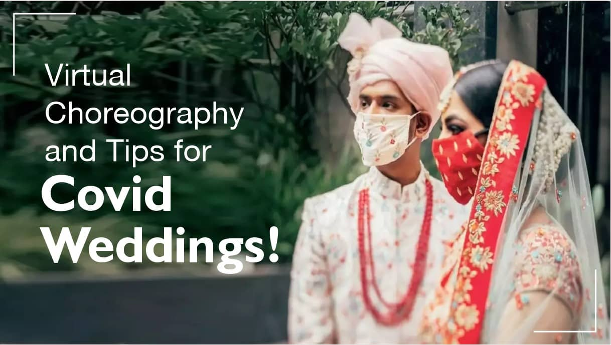 virtual choreography, virtual wedding choreography, wedding choreographer, wedding choreography, covid weddings, choreography tips, wedding dance, wedding performance, sangeet dance, sangeet performance