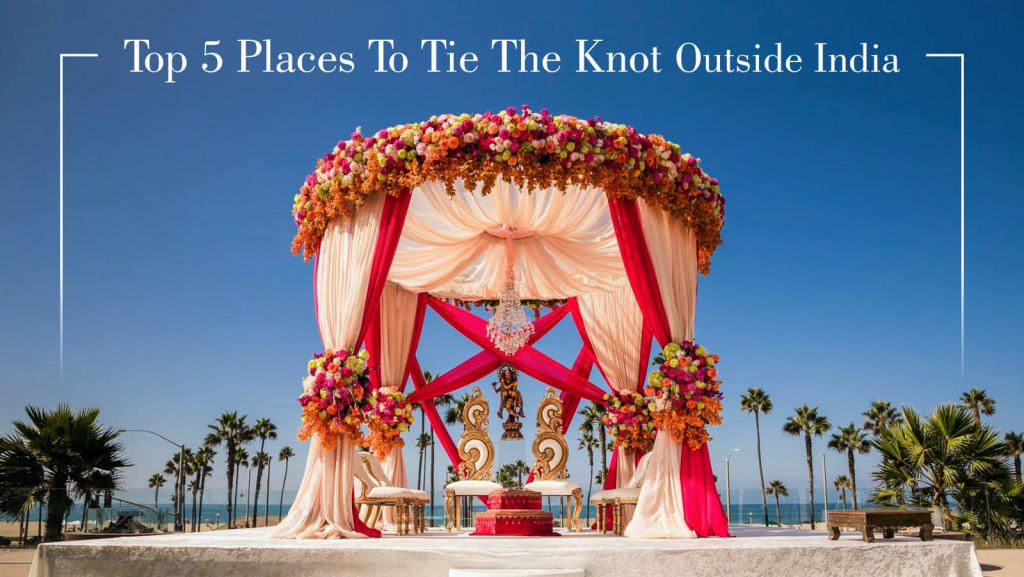 Top 5 Places to Tie the Knot Outside India, Places to Tie the Knot Outside India, destination wedding, choreo n conceot weddings, weddings, beautiful destination wedding, top 5 lovely places to tie the knot
