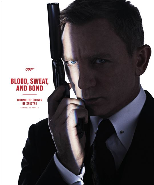 Hardback cover of Blood, Sweat, and Bond: Behind the Scenes of Spectre (Curated by Rankin)
