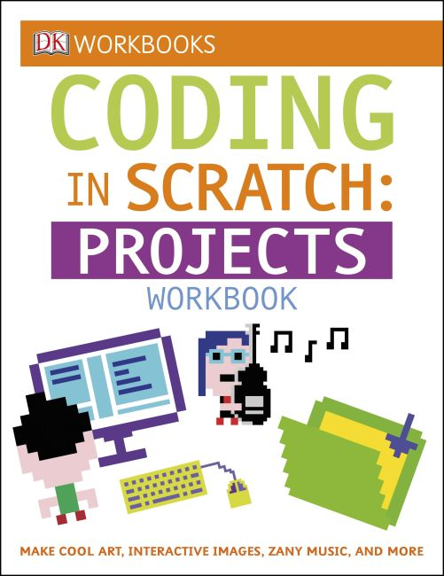 Paperback cover of DK Workbooks: Coding in Scratch: Projects Workbook