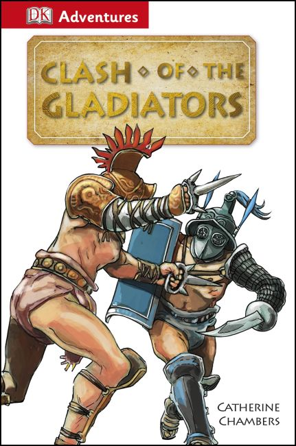eBook cover of DK Adventures: Clash of the Gladiators