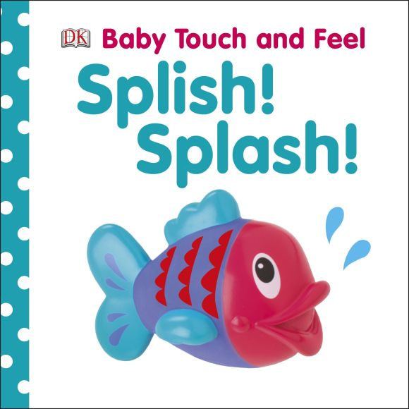 Board book cover of Baby Touch and Feel: Splish! Splash!