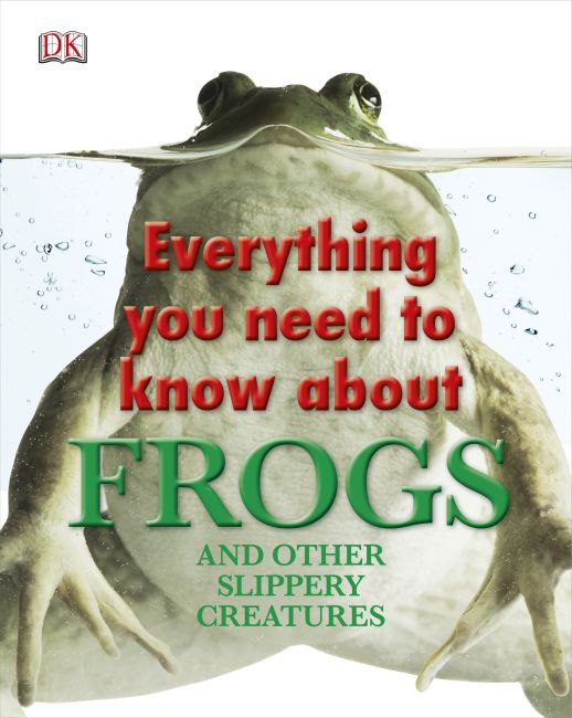 Hardback cover of Everything You Need to Know About Frogs and Other Slippery Creatures