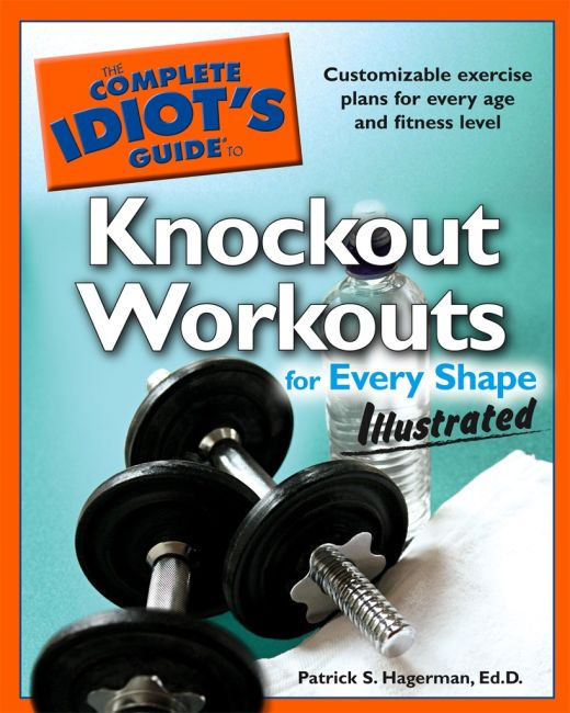 The Complete Idiot's Guide to Knockout Workouts for Every Shape, Illustrated
