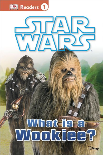 Hardback cover of DK Readers L1: Star Wars: What Is A Wookiee?