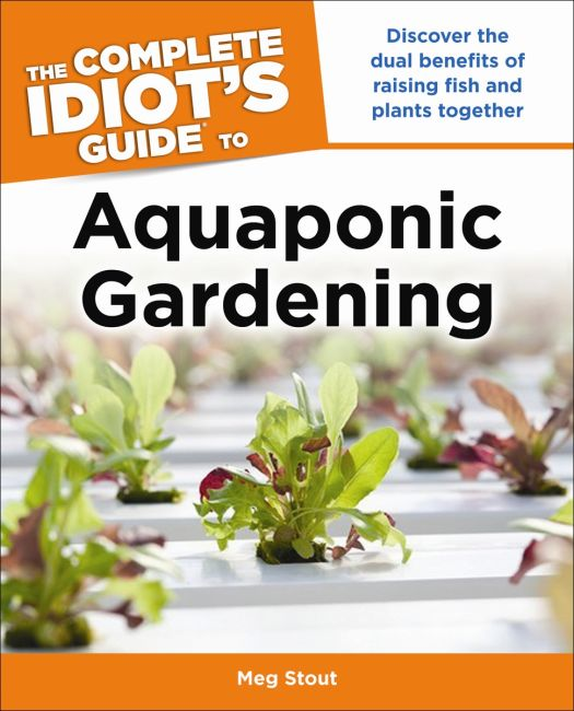 Paperback cover of Aquaponic Gardening: Discover the Dual Benefits of Raising Fish and Plants Together (Idiot's Guides)