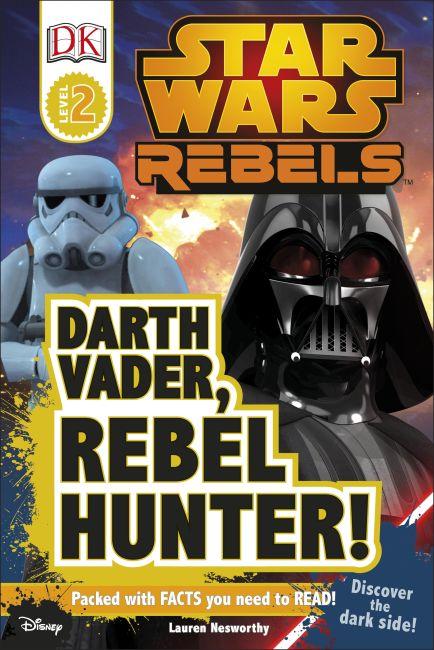 Hardback cover of DK Readers L2: Star Wars Rebels: Darth Vader, Rebel Hunter!