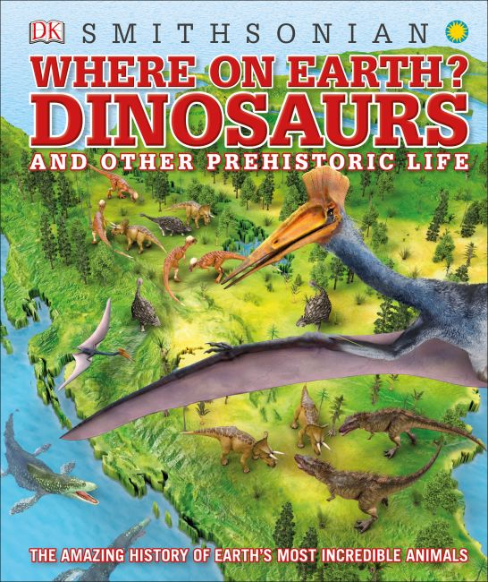 Hardback cover of Where on Earth? Dinosaurs and Other Prehistoric Life