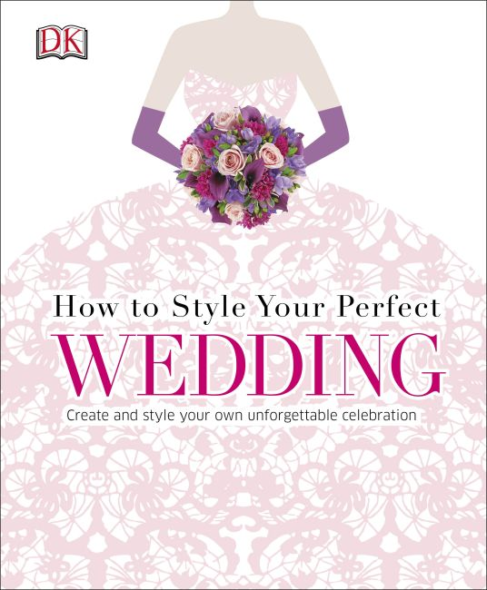 Hardback cover of How to Style Your Perfect Wedding