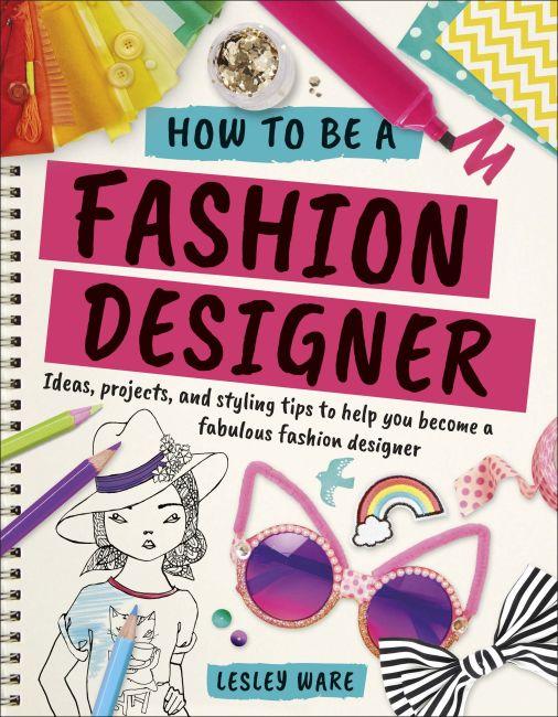 Flexibound cover of How To Be A Fashion Designer