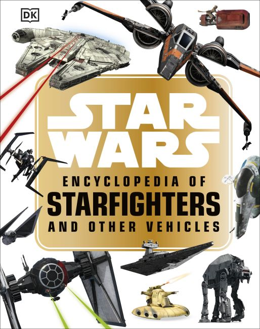 Hardback cover of Star Wars™ Encyclopedia of Starfighters and Other Vehicles