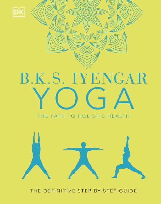 Hardback cover of B.K.S. Iyengar Yoga The Path to Holistic Health